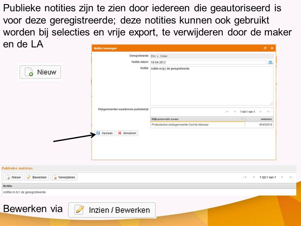 Publieke notities zijn te zien door iedereen die geautoriseerd is voor deze geregistreerde; deze notities kunnen ook gebruikt worden bij selecties en vrije export, te verwijderen door de maker en de LA