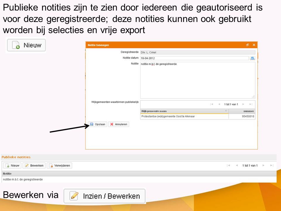 Publieke notities zijn te zien door iedereen die geautoriseerd is voor deze geregistreerde; deze notities kunnen ook gebruikt worden bij selecties en vrije export