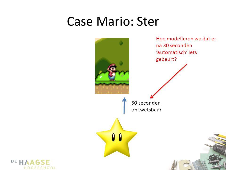 Case Mario: Ster Hoe modelleren we dat er na 30 seconden 'automatisch' iets gebeurt.