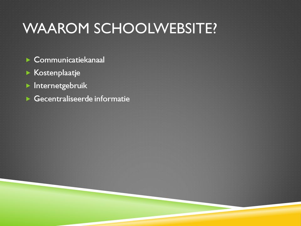 Waarom schoolwebsite Communicatiekanaal Kostenplaatje Internetgebruik