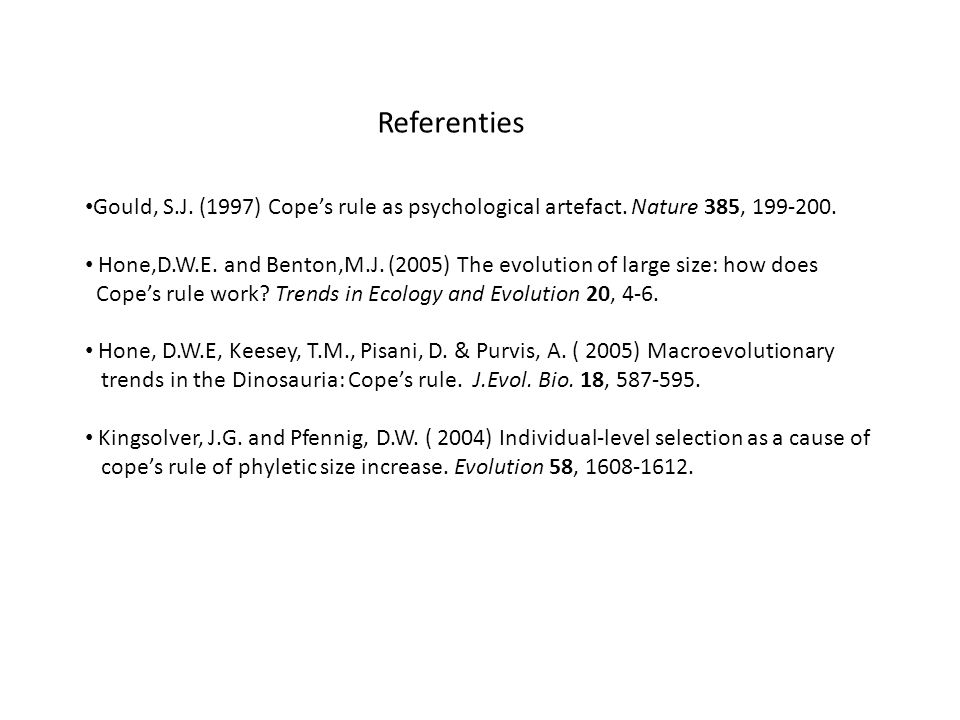 Referenties Gould, S.J. (1997) Cope's rule as psychological artefact. Nature 385,