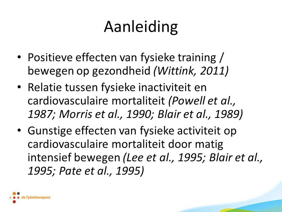 Aanleiding Positieve effecten van fysieke training / bewegen op gezondheid (Wittink, 2011)