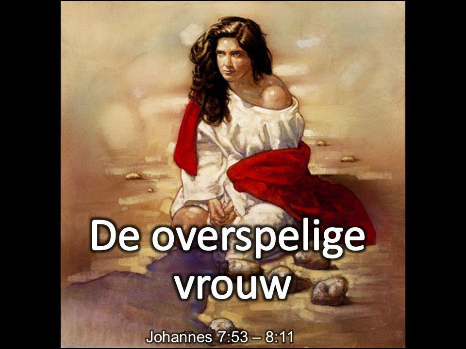 De overspelige vrouw Johannes 7:53 – 8:11
