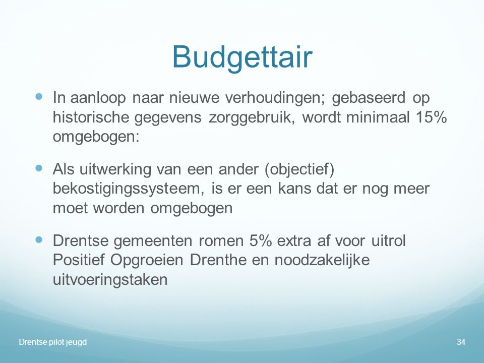 Budgettair In aanloop naar nieuwe verhoudingen; gebaseerd op historische gegevens zorggebruik, wordt minimaal 15% omgebogen: