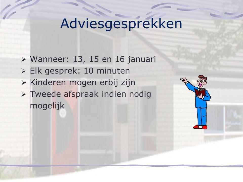 Adviesgesprekken Wanneer: 13, 15 en 16 januari Elk gesprek: 10 minuten