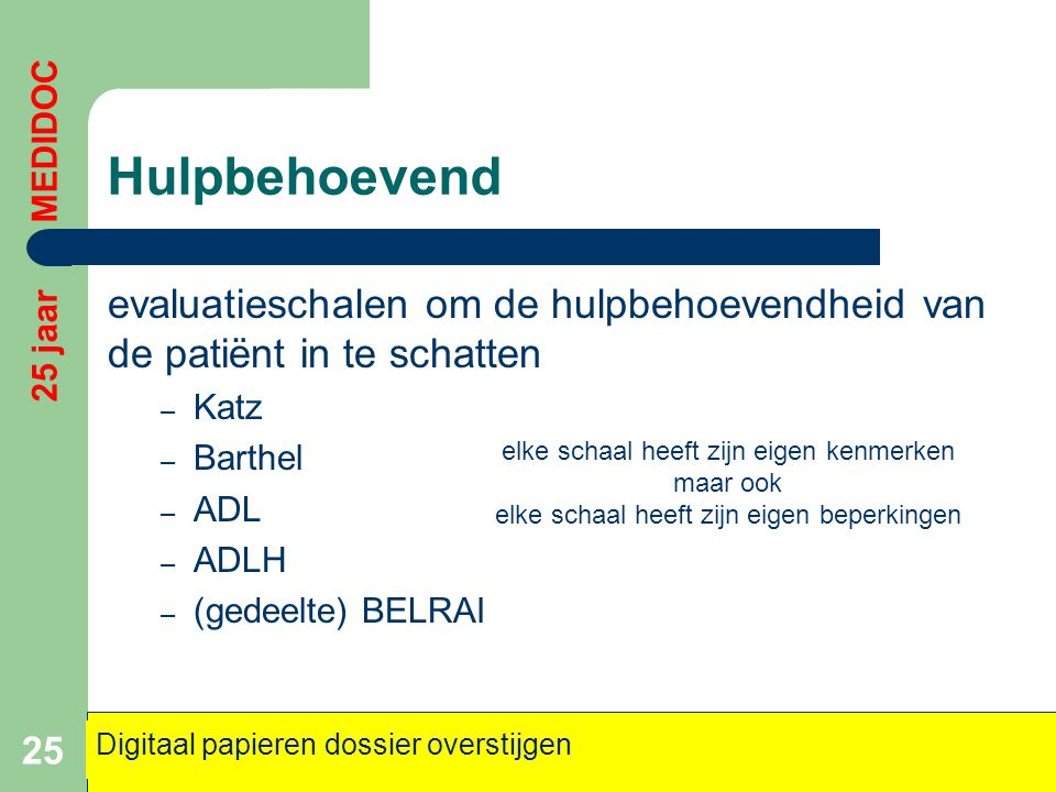 Hulpbehoevend 25 jaar MEDIDOC. evaluatieschalen om de hulpbehoevendheid van de patiënt in te schatten.