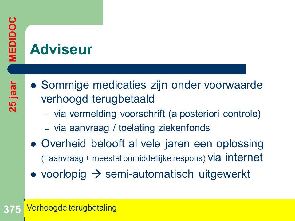 Adviseur 25 jaar MEDIDOC. Sommige medicaties zijn onder voorwaarde verhoogd terugbetaald. via vermelding voorschrift (a posteriori controle)