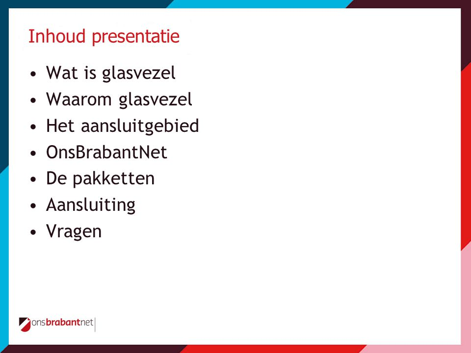 Inhoud presentatie Wat is glasvezel. Waarom glasvezel. Het aansluitgebied. OnsBrabantNet. De pakketten.