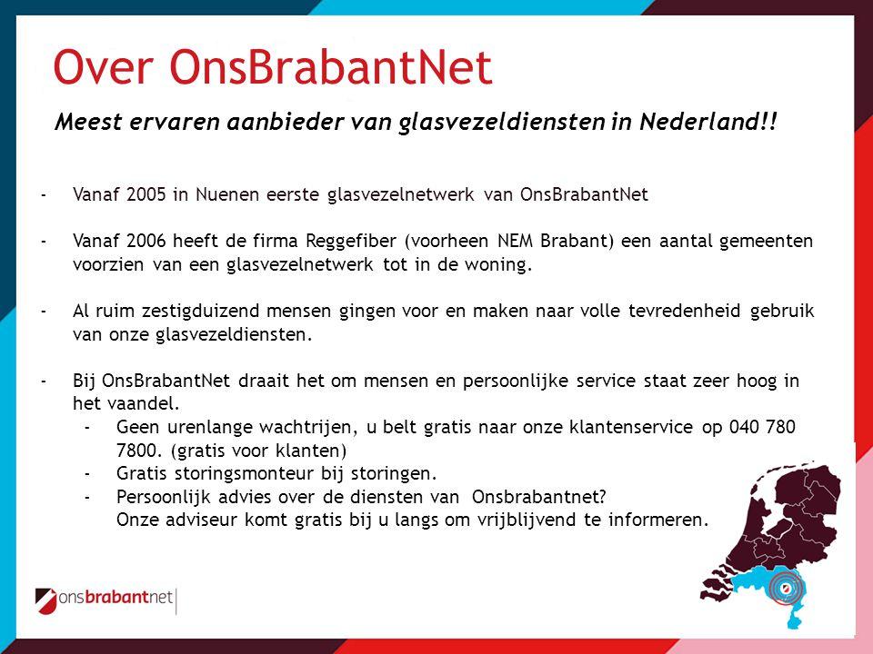 Over OnsBrabantNet Meest ervaren aanbieder van glasvezeldiensten in Nederland!! Vanaf 2005 in Nuenen eerste glasvezelnetwerk van OnsBrabantNet.