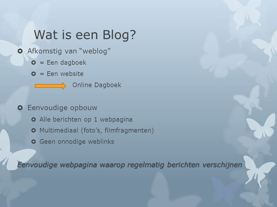 Wat is een Blog Afkomstig van weblog Eenvoudige opbouw