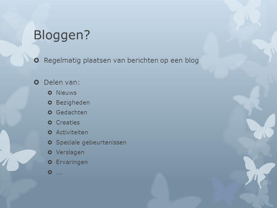Bloggen Regelmatig plaatsen van berichten op een blog Delen van: