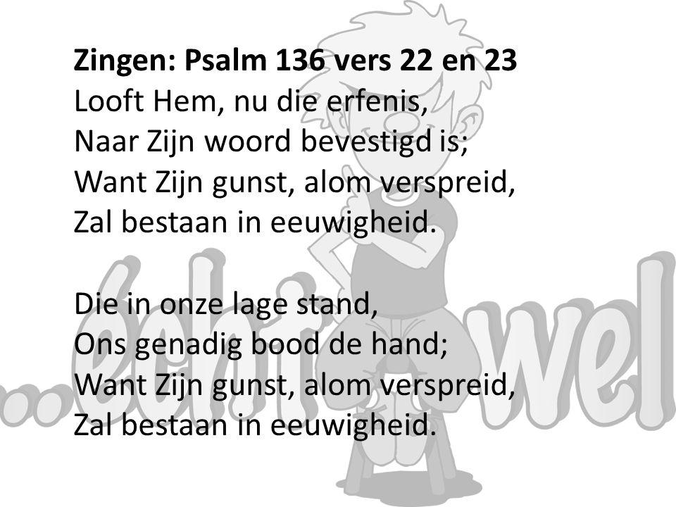 Zingen: Psalm 136 vers 22 en 23 Looft Hem, nu die erfenis, Naar Zijn woord bevestigd is; Want Zijn gunst, alom verspreid,