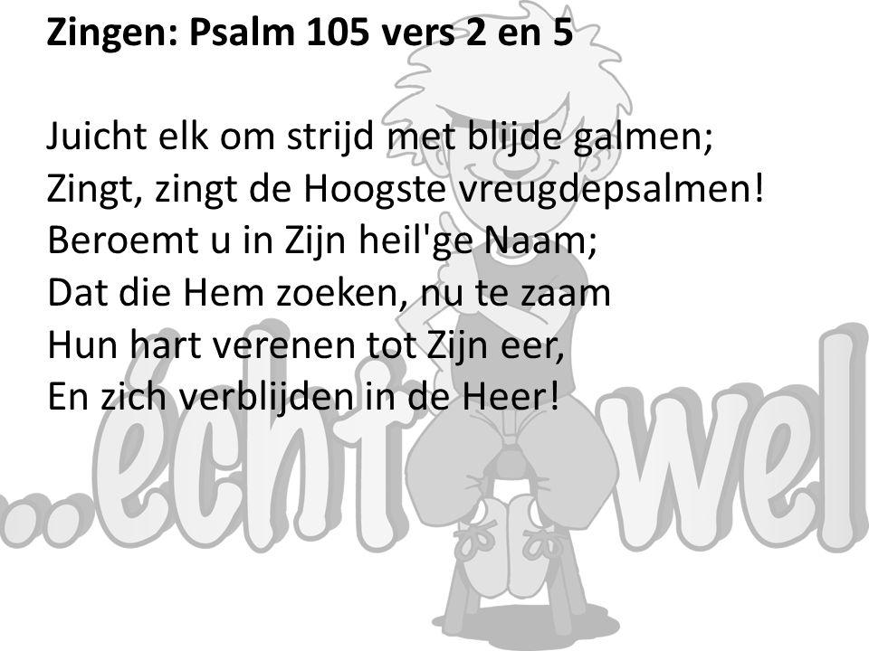 Zingen: Psalm 105 vers 2 en 5 Juicht elk om strijd met blijde galmen; Zingt, zingt de Hoogste vreugdepsalmen!
