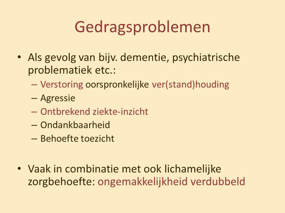 Gedragsproblemen Als gevolg van bijv. dementie, psychiatrische problematiek etc.: Verstoring oorspronkelijke ver(stand)houding.