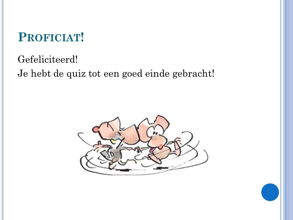 Proficiat! Gefeliciteerd! Je hebt de quiz tot een goed einde gebracht!