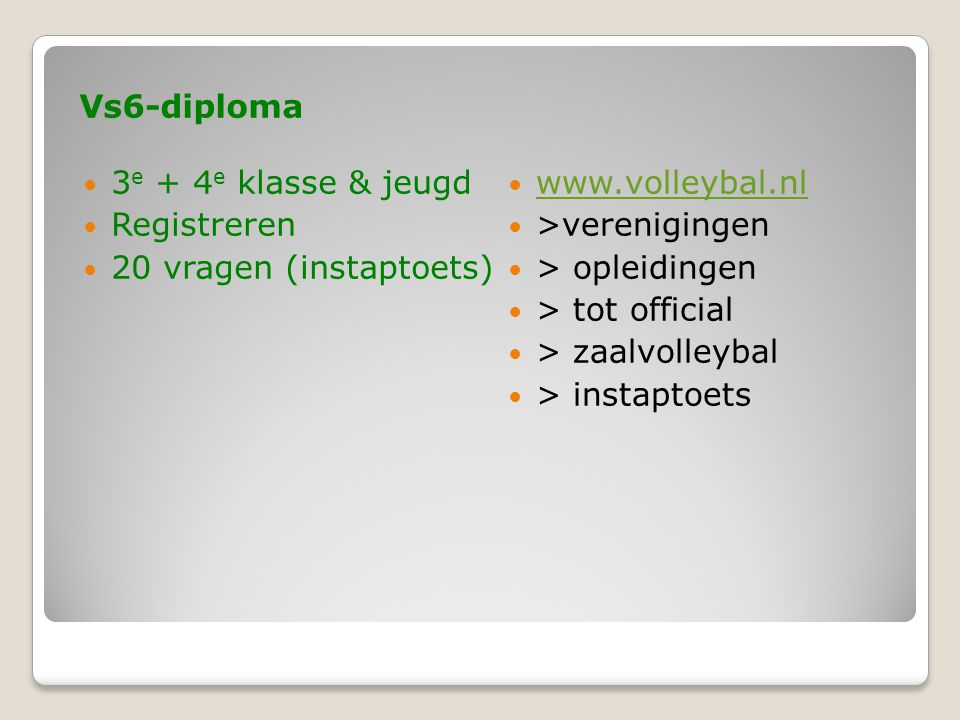Vs6-diploma 3e + 4e klasse & jeugd. Registreren. 20 vragen (instaptoets) www.volleybal.nl. >verenigingen.