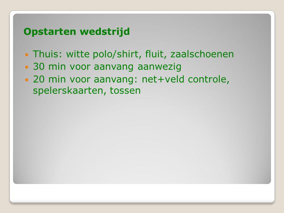 Opstarten wedstrijd Thuis: witte polo/shirt, fluit, zaalschoenen. 30 min voor aanvang aanwezig.