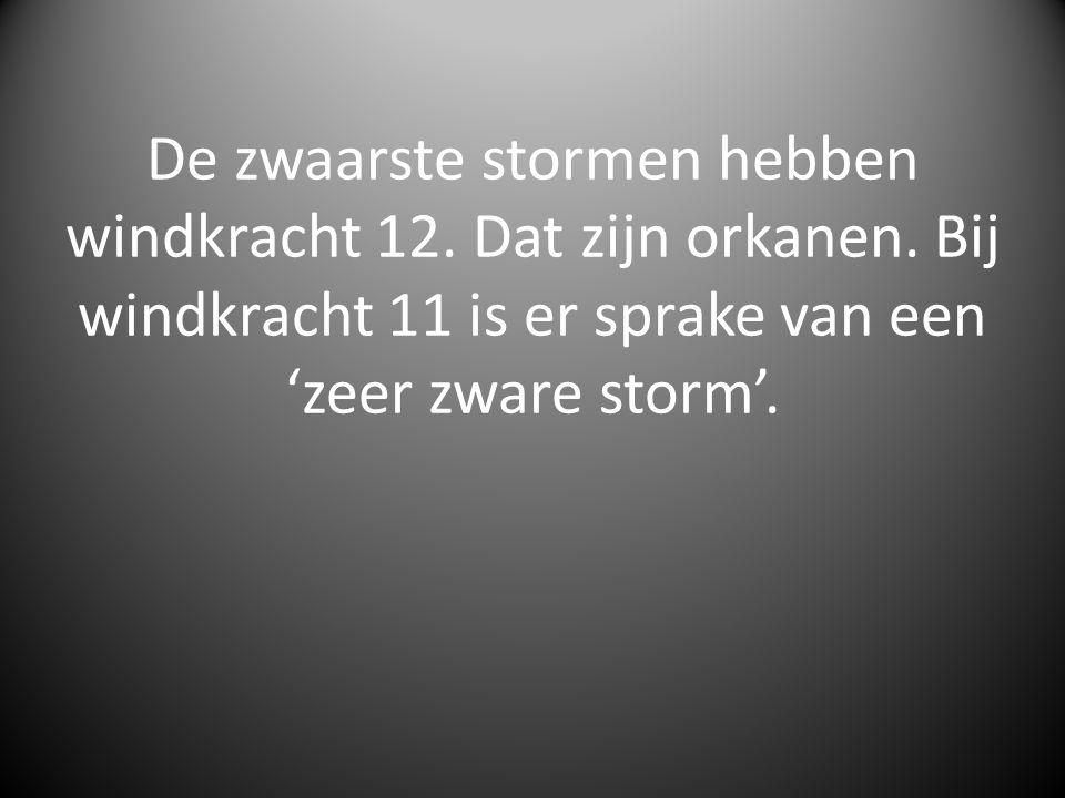 De zwaarste stormen hebben windkracht 12. Dat zijn orkanen