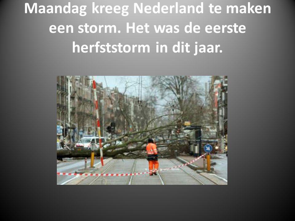 Maandag kreeg Nederland te maken een storm