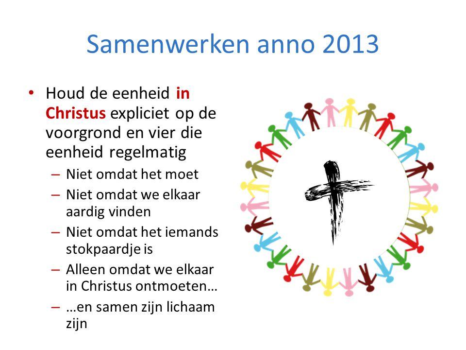 Samenwerken anno 2013 Houd de eenheid in Christus expliciet op de voorgrond en vier die eenheid regelmatig.