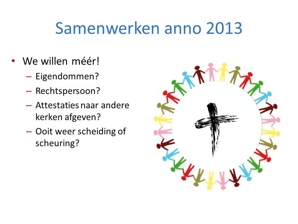 Samenwerken anno 2013 We willen méér! Eigendommen Rechtspersoon