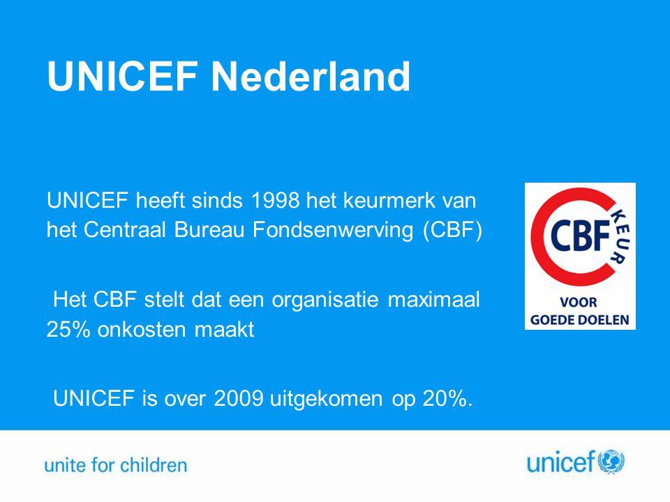 UNICEF Nederland UNICEF heeft sinds 1998 het keurmerk van het Centraal Bureau Fondsenwerving (CBF)
