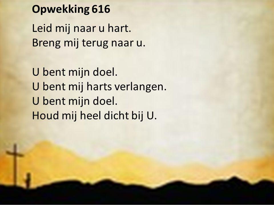 Opwekking 616 Leid mij naar u hart. Breng mij terug naar u. U bent mijn doel. U bent mij harts verlangen.