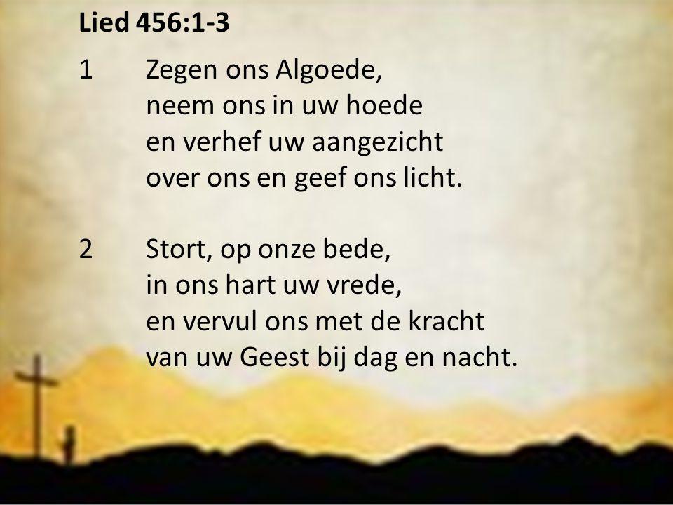 Lied 456:1-3 1 Zegen ons Algoede, neem ons in uw hoede. en verhef uw aangezicht. over ons en geef ons licht.