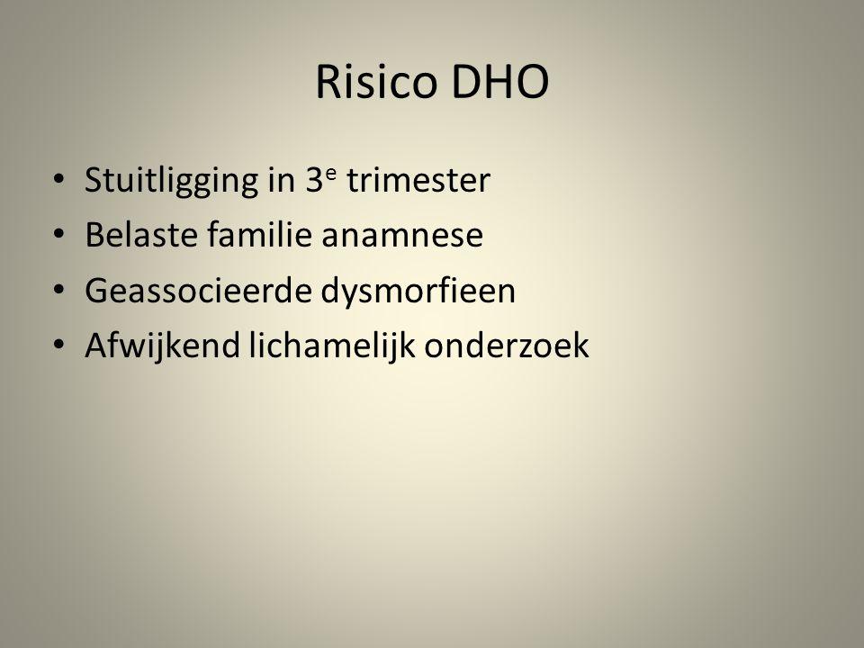 Risico DHO Stuitligging in 3e trimester Belaste familie anamnese