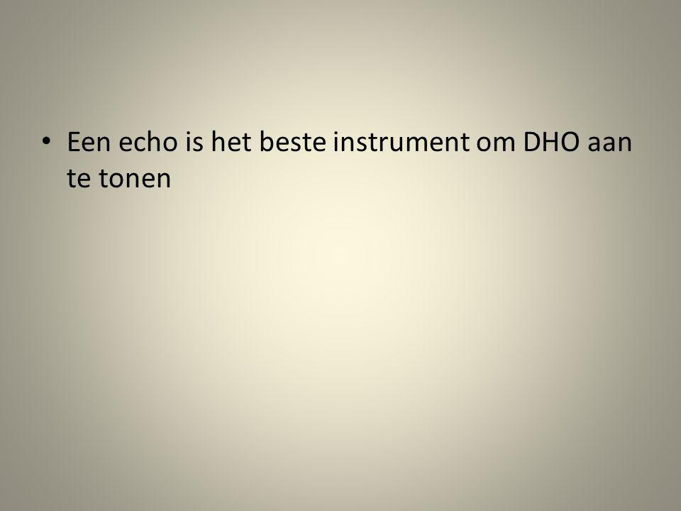 Een echo is het beste instrument om DHO aan te tonen
