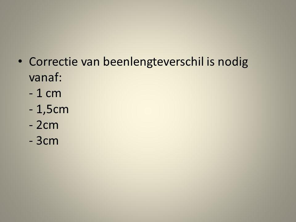 Correctie van beenlengteverschil is nodig vanaf: - 1 cm - 1,5cm - 2cm - 3cm