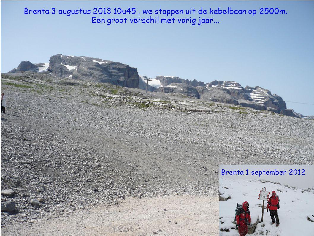 Brenta 3 augustus 2013 10u45 , we stappen uit de kabelbaan op 2500m.