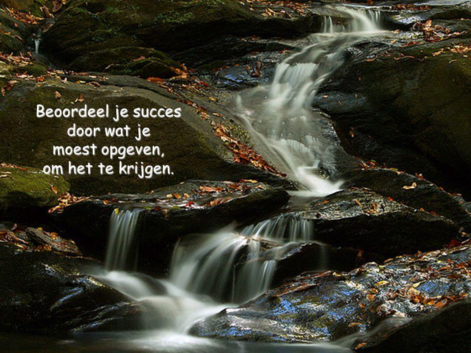 Beoordeel je succes door wat je moest opgeven, om het te krijgen.