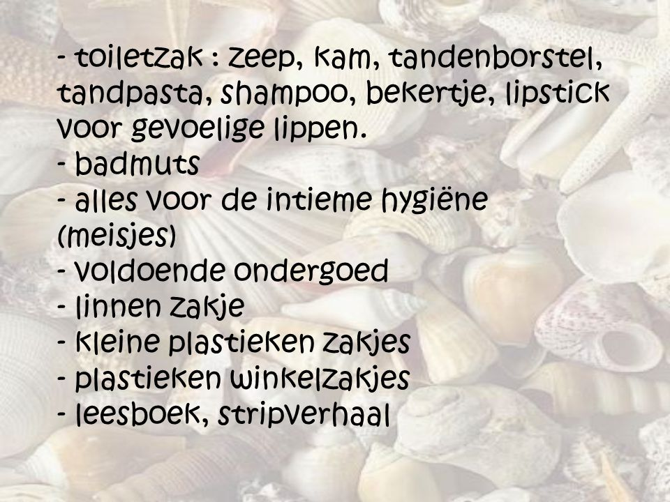 toiletzak : zeep, kam, tandenborstel, tandpasta, shampoo, bekertje, lipstick voor gevoelige lippen.