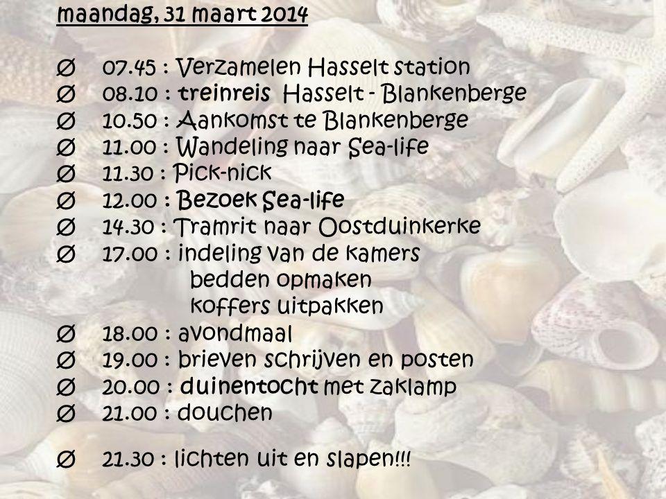 maandag, 31 maart 2014 Ø 07. 45 : Verzamelen Hasselt station Ø 08