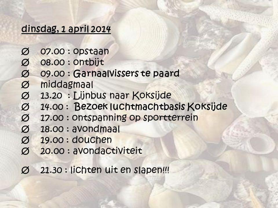 dinsdag, 1 april 2014 Ø 07. 00 : opstaan Ø 08. 00 : ontbijt Ø 09