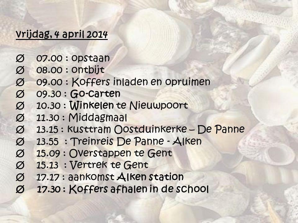 vrijdag, 4 april 2014 Ø 07. 00 : opstaan Ø 08. 00 : ontbijt Ø 09