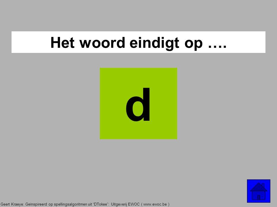 Het woord eindigt op …. d
