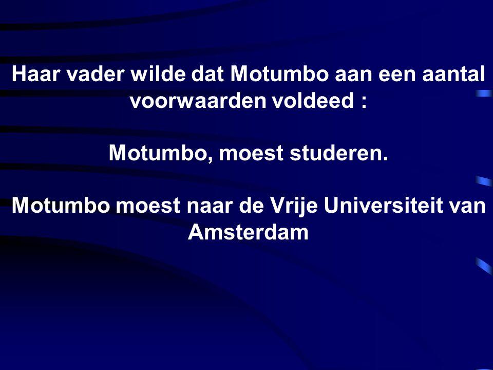 Haar vader wilde dat Motumbo aan een aantal voorwaarden voldeed : Motumbo, moest studeren.