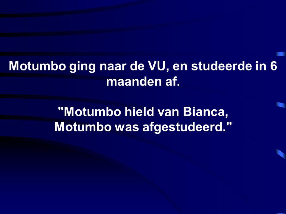 Motumbo ging naar de VU, en studeerde in 6 maanden af