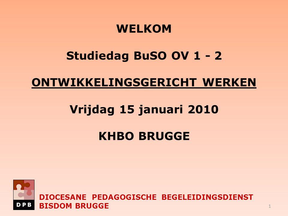 WELKOM Studiedag BuSO OV 1 - 2 Ontwikkelingsgericht werken Vrijdag 15 januari 2010 KHBO BRUGGE