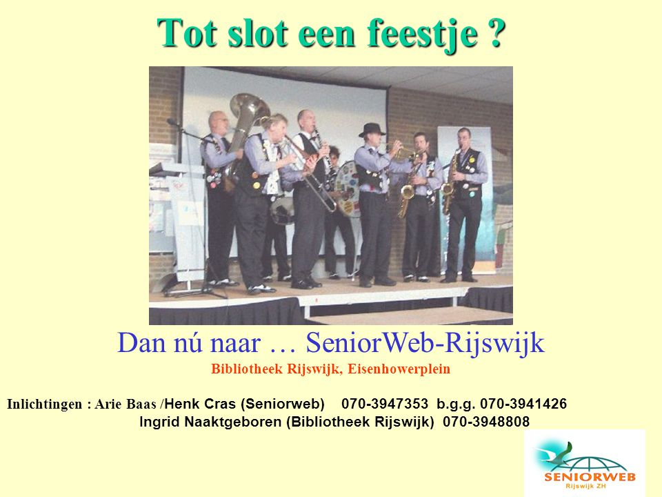 Tot slot een feestje Dan nú naar … SeniorWeb-Rijswijk