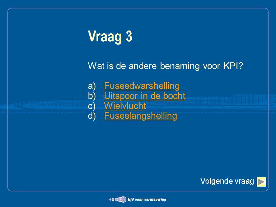Vraag 3 Wat is de andere benaming voor KPI Fuseedwarshelling