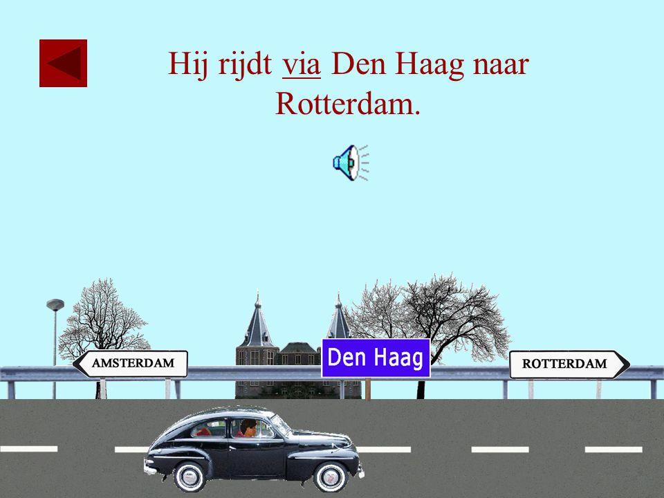 Hij rijdt via Den Haag naar Rotterdam.