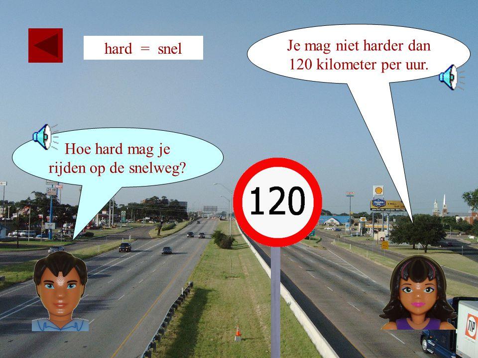Je mag niet harder dan 120 kilometer per uur.