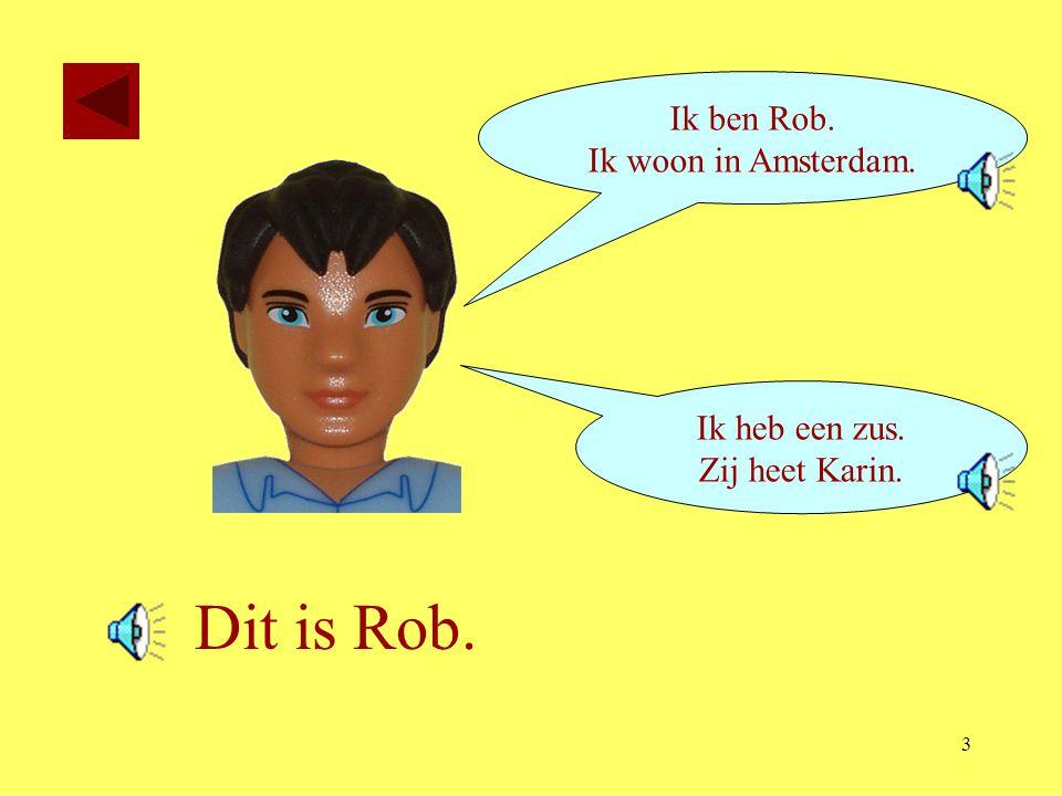 Dit is Rob. Ik ben Rob. Ik woon in Amsterdam. Ik heb een zus.