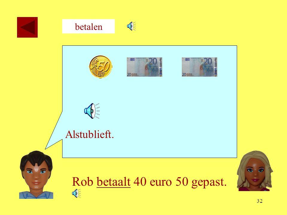 Rob betaalt 40 euro 50 gepast.