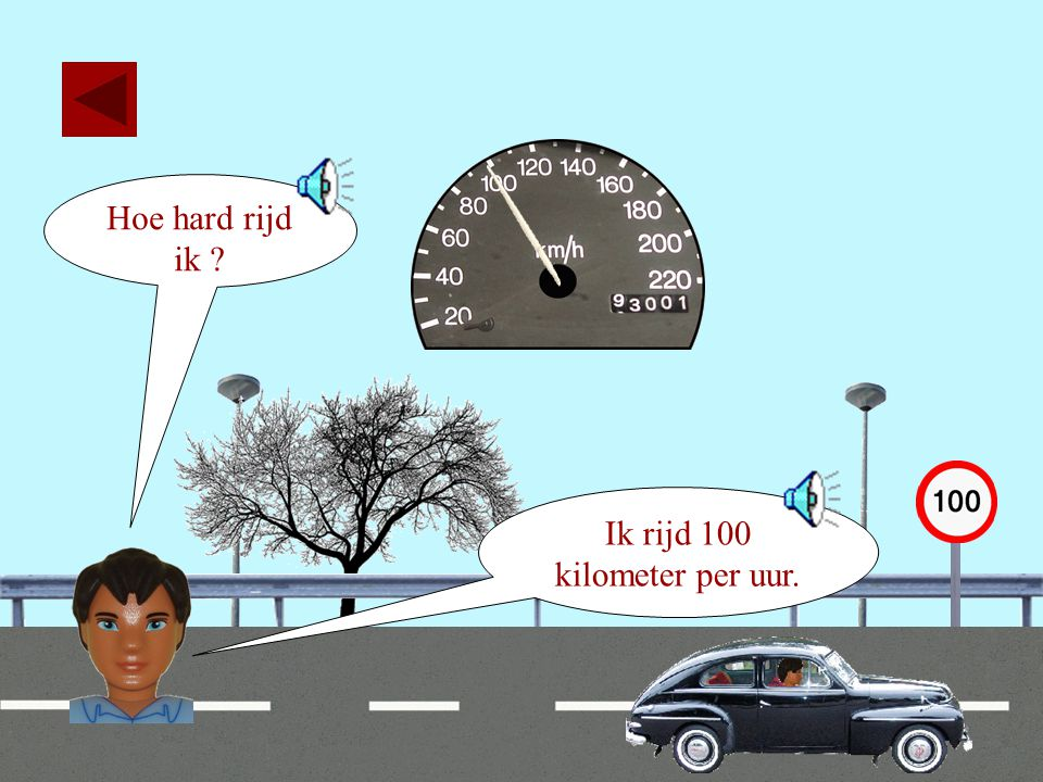 Ik rijd 100 kilometer per uur.