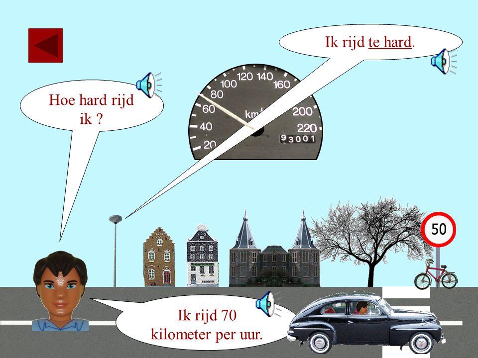 Ik rijd 70 kilometer per uur.