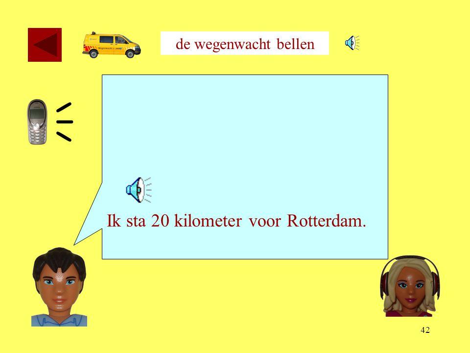 de wegenwacht bellen Ik sta 20 kilometer voor Rotterdam. 